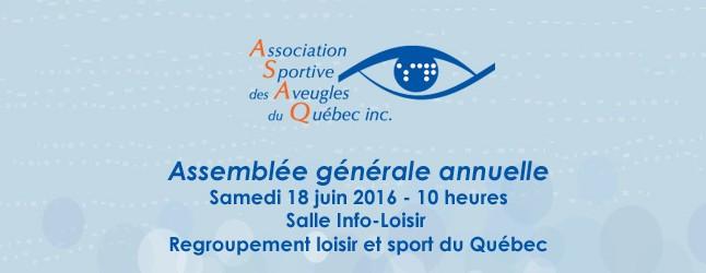 Assemblée générale annuelle de l'ASAQ, le samedi 18 juin 2016 à 10 heures Salle Info-Loisir du Regroupement loisir et sport du Québec.