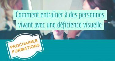 Prochaines formations: Comment entraîner ou enseigner à des personnes vivant avec une déficience visuelle?
