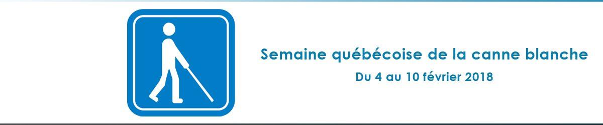 Semaine québécoise de la canne blanche, du 4 au 10 février 2018.
