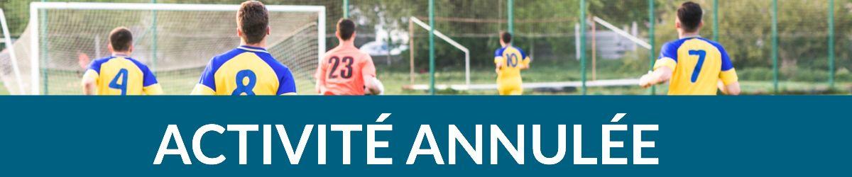 Des joueurs de soccer dans un terrain en train de jouer. Texte superposé : Activité annulée.