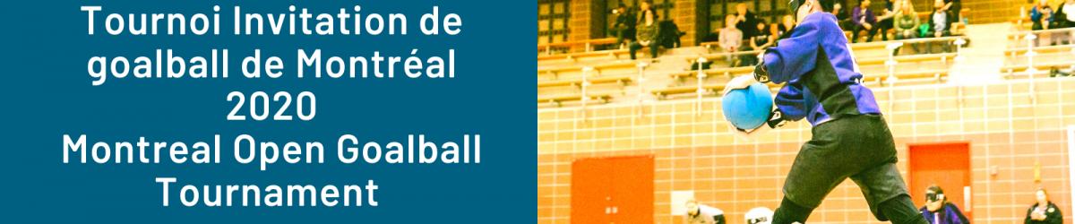 À GAUCHE : Logo de l'ASAQ. Texte : Tournoi Invitation de goalball de Montréal 2020 Montreal Open Goalball Tournament. Logo de la Ville de Montréal. Logo du gouvernement du Québec. À DROITE :Vue du terrain de goalball sur le côté. En premier plan, on voit une athlète qui s'apprête à effectuer un lancer lors d'une partie de goalball. Les deux autres membres de l'équipe sont aux genoux. On voit l'arbitre et les spectateurs au fond de l'image.